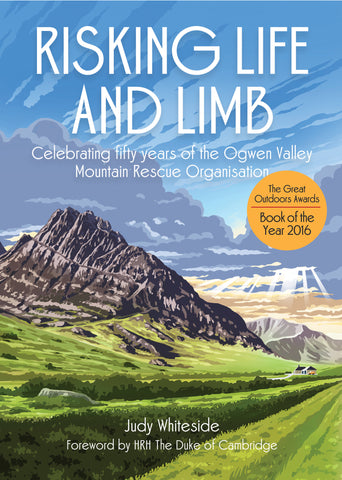 Risking Life and Limb. Celebrating fifty years of the Ogwen Valley Mountain Rescue Organisation by Judy Whiteside