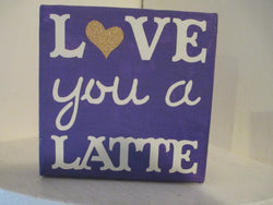 Love You a Latte Hand Painted Canvas Sign Shelf Sitter Purple Coffee Home Decor Jenuine Crafts