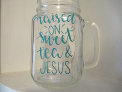 Raised on Sweet Tea and Jesus Mason Jar Glass Mug Cup Southern Country Home Decor Jenuine Crafts