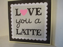 Love You a Latte Canvas Sign Coffee Lovers Home Decor Jenuine Crafts