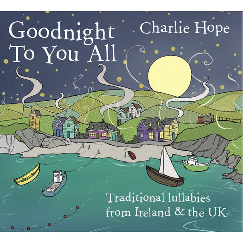 Goodnight To You All: Traditional Lullabies from Ireland and the UK