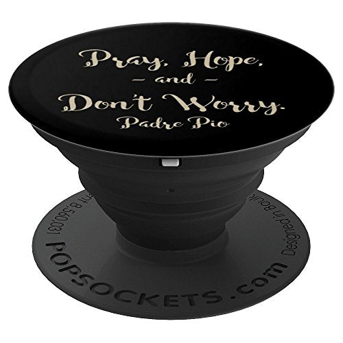 Pray Hope And Don't Worry St Padre Pio Quote - PopSockets Grip and Stand for Phones and Tablets