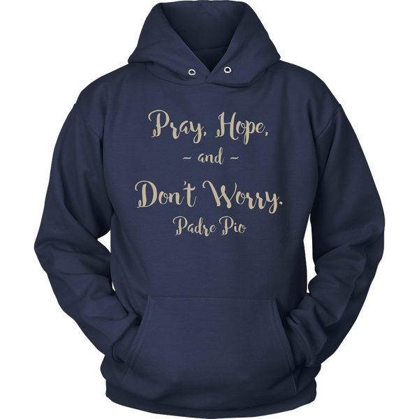 Padre Pio- Pray Hope and Don't Worry Unisex Hoodie