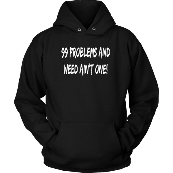 99 Problems And Weed Ain't One - Unisex Hoodies - Schwag420 - 1