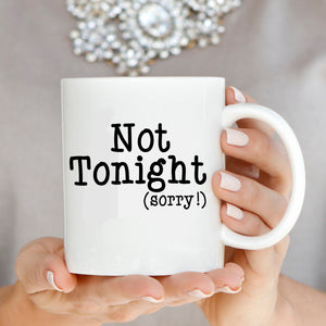 Tonight - Not Tonight, Funny Couples Gift Coffee Mugs,  Set of Two, Printed on Both Sides!
