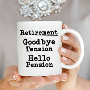 Goodbye Tension Hello Pension Funny Humorous Retirement Gag Gifts Coffee Mug for Coworkers Boss Men and Women, Printed on Both Sides!