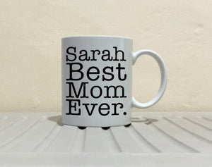 Personalized! Best Mom Ever Coffee Mug, Printed on Both Sides! - Stir Crazy Gifts