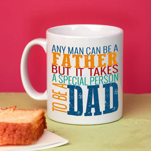 Any Man Can Be a Father, But it Takes a Special Person to be a Dad - Father's Gift Mug - Stir Crazy Gifts