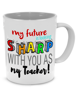MY FUTURE IS LOOKING SHARP WITH YOU AS MY TEACHER - Teacher Coffee Mug - Stir Crazy Gifts