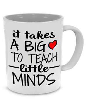 It Takes A Big Heart To Teach Little Minds - Teacher Coffee Mug