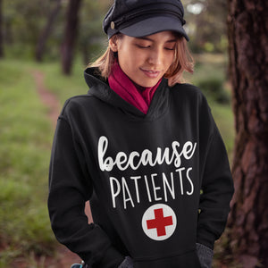 Doctor and Nurse Gifts Shirt for Women - Because Patients Hoodie