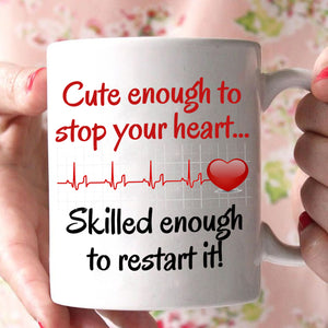 Cute enough to stop your heart - Nurse Gift Mug