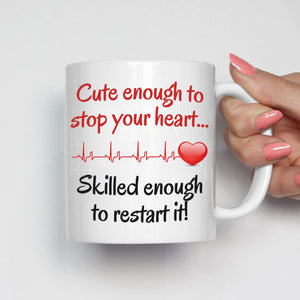 Cute enough to stop your heart - Nurse Gift Mug - Printed Both Sides - Stir Crazy Gifts