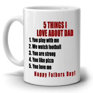 5 Things I Love About Dad! Coffee Mug. Cool Fathers Day Gift, Printed on Both Sides! - Stir Crazy Gifts