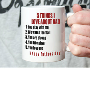 5 Things I Love About Dad! Coffee Mug. Cool Fathers Day Gift, Printed on Both Sides!