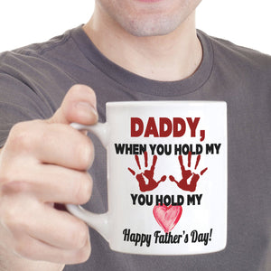 Dad Gifts from Son and Daughter Mug Daddy When You Hold My Hand You Hold My Heart Fathers Day, Printed on Both Sides!