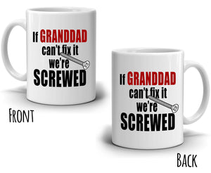 Funny Fathers Day Birthday Gag Gifts for Grandpa Papa Mug If Granddad Can't Fix It We're Screwed, Printed on Both Sides!
