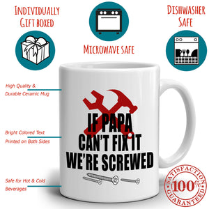 Funny Dad Birthday Fathers Day Gifts Mug If Papa Can't Fix It We're Screwed, Printed on Both Sides!