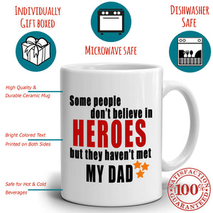 Best Fathers Day Birthday Gifts Mug Some People Don't Believe in Heroes But they Haven't Met My Dad, Printed on Both Sides! - Stir Crazy Gifts