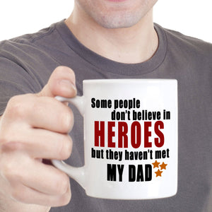 Best Fathers Day Birthday Gifts Mug Some People Don't Believe in Heroes But they Haven't Met My Dad, Printed on Both Sides!