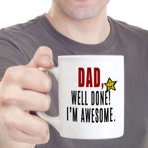 Funny Daughter and Son Birthday Gifts Mug for Fathers Dad Well Done I'm Awesome, Printed on Both Sides! - Stir Crazy Gifts