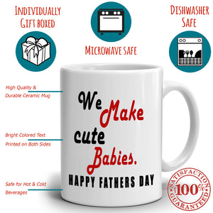 Funny Humorous Fathers Day Gifts from Mom to Dad Mug We Make Cute Babies, Printed on Both Sides!