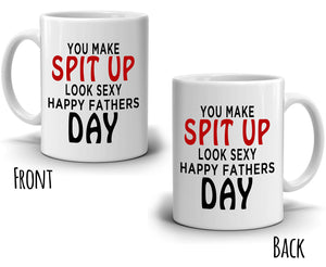 Happy Fathers Day Gifts to Dad Mug You Make Spit Up Look Sexy, Printed on Both Sides!
