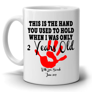 Personalized! Daughter Gifts for Dad Mug This is The Hand You Used To Hold When I was Only 2 Years Old, Printed on Both Sides!