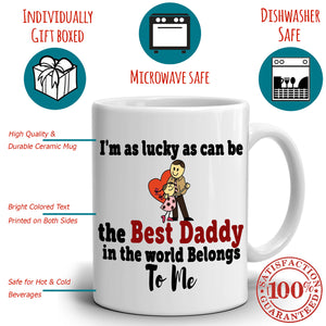 Father and Daughter Gifts Mug I'm As Lucky As Can Be The Best Daddy In The World Belongs To Me, Printed on Both Sides! - Stir Crazy Gifts