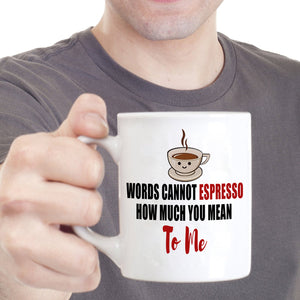 Romantic Gift Mug Words Cannot Espresso How Much You Mean To Me, Printed on Both Sides!