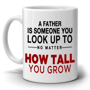 Dad Birthday Gift Mug A Father Is Someone You Look Up No Matter How Tall You Grow, Printed on Both Sides! - Stir Crazy Gifts