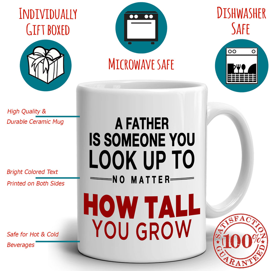 Dad Birthday Gift Mug A Father Is Someone You Look Up No Matter How Tall You Grow, Printed on Both Sides!