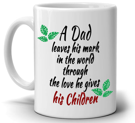 """A Dad Leaves His Mark In The World Through The Love He Gives His Children"", Inspirational Coffee Mug for Dads or Fathers"