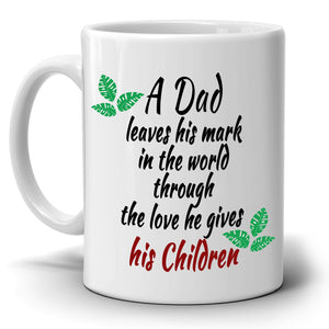 """A Dad Leaves His Mark In The World Through The Love He Gives His Children"", Inspirational Coffee Mug for Dads or Fathers - Stir Crazy Gifts"
