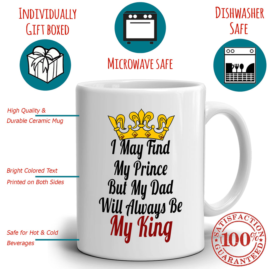 I May Find My Prince But My Dad Will Always Be My King Coffee Mug Father and Daughter Gifts, Printed on Both Sides!