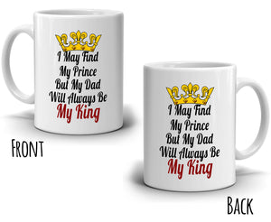 I May Find My Prince But My Dad Will Always Be My King Coffee Mug Father and Daughter Gifts, Printed on Both Sides! - Stir Crazy Gifts