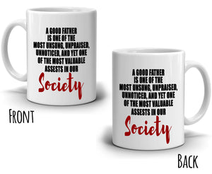 """A Good Father Is One Of The Most Unsung, Unpraised, Unnoticed...""  Coffee Mug for Dad, Printed on Both Sides!"