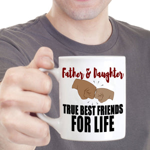 Father and Daughter True Best Friends In Life Coffee Gift Mug, Printed on Both Sides! - Stir Crazy Gifts