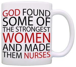 """God Found Some of the Strongest Women and Made Them Nurses"" Coffee Mug, Printed on Both Sides!"