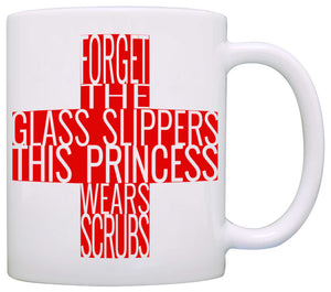 Forget the Glass Slippers, this Princess wears Scrub - Nurse Gift Mug - Stir Crazy Gifts