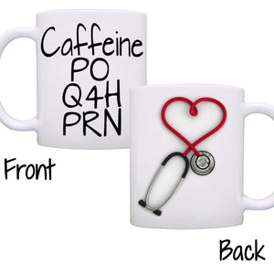 Caffeine PO Q4H PRN, Funny Nurse Stethoscope Coffee Mug, Printed on Both Sides! - Stir Crazy Gifts