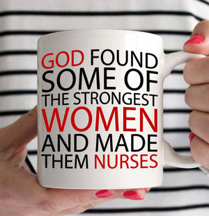 """God Found Some of the Strongest Women and Made Them Nurses"" Coffee Mug, Printed on Both Sides! - Stir Crazy Gifts"