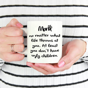 """No Ugly Children!"" Funny Mom, Mama, Mother Coffee Mug - Printed on both sides! - Stir Crazy Gifts"