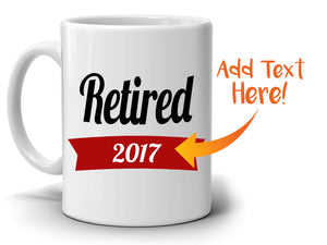 Personalized! Retired 2017 Coffee Mug Retirement Gifts for Men and Women Retirees, Printed on Both Sides!