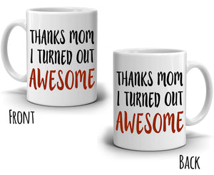 Mother Daughter Gifts Mug Thanks Mom I Turned Out Awesome Coffee Cup, Printed on Both Sides!