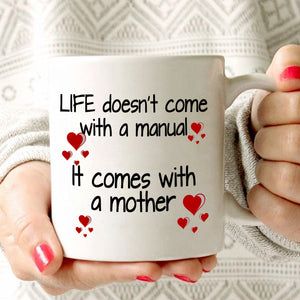 Inspirational Happy Mothers Day Birthday Gifts for Mom Mug Life Doesn't Come With a Manual It Come With Mother, Printed on Both Sides!