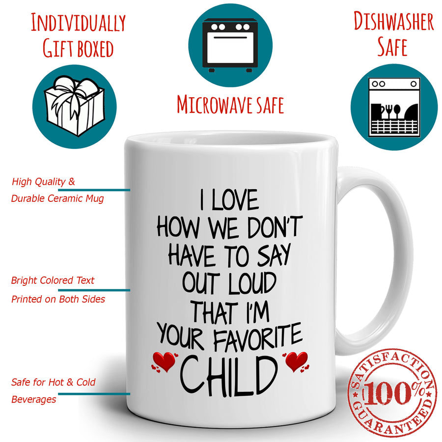 Inspirational Daughter Gifts for Mom Mug I Love How We Don't Have To Say Out Loud That I'm Your Favorite Child, Printed on Both Sides!