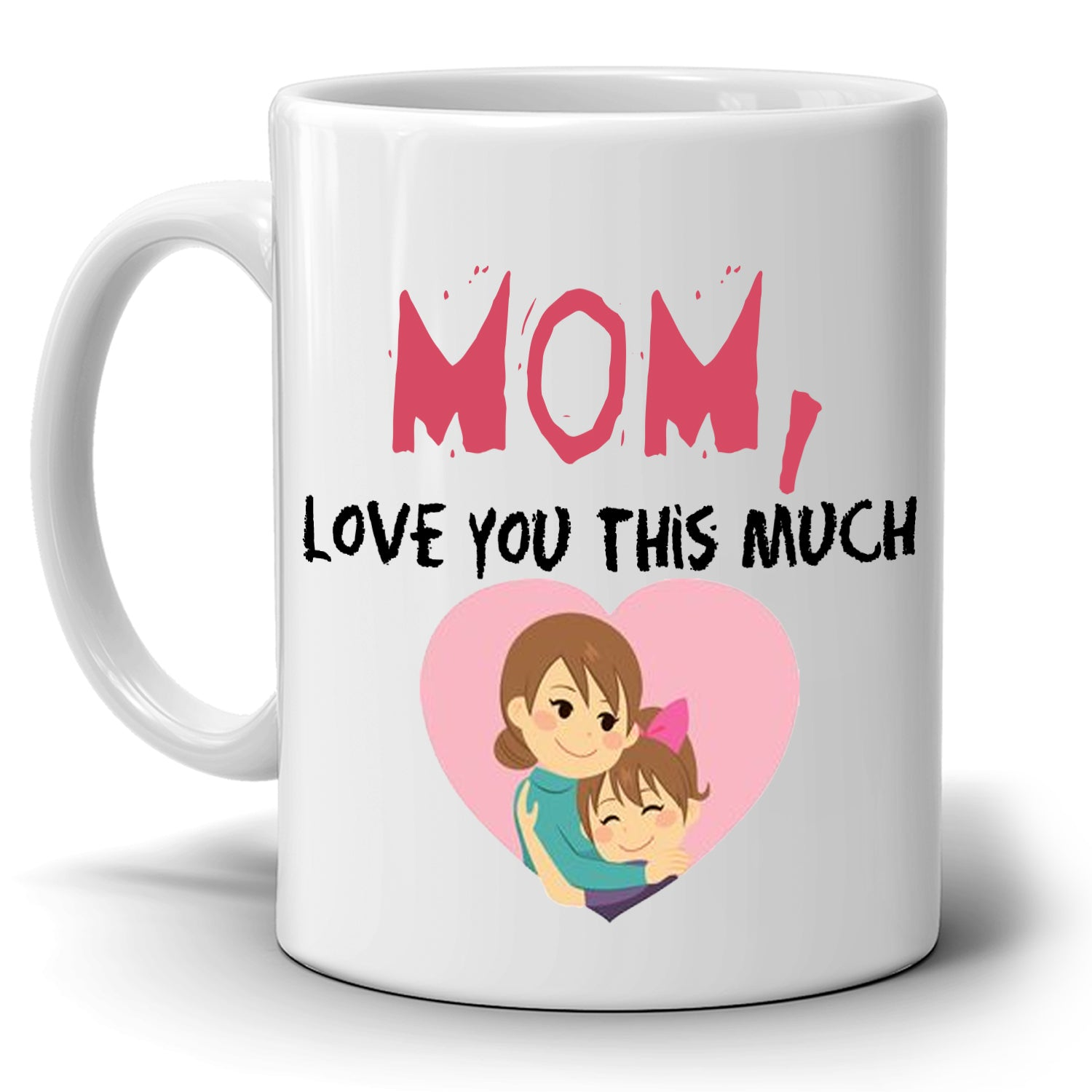 Cute Mothers Day Birthday Gifts Mug From Daughter Mom Love You This Much Coffee Cup