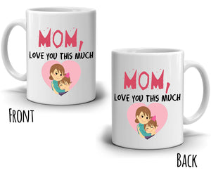 Cute Mothers Day Birthday Gifts Mug from Daughter Mom Love You This Much Coffee Cup, Printed on Both Sides!