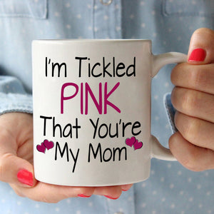 Funny Mothers Daughters Gifts Mug I'm Tickled Pink That You're My Mom Coffee Cup, Printed on Both Sides! - Stir Crazy Gifts